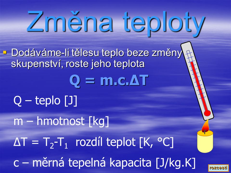 Změna teploty Q = m.c.ΔT Q – teplo [J] m – hmotnost [kg]
